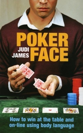 Poker Face: How to win at the table and on-line using body language Judi James