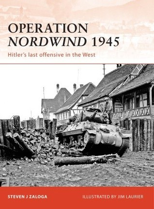 Operation Nordwind 1945: Hitlers last offensive in the West Steven J. Zaloga