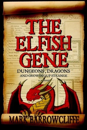 Elfish Gene: Dungeons, Dragons and Growing Up Strange  by  Mark Barrowcliffe