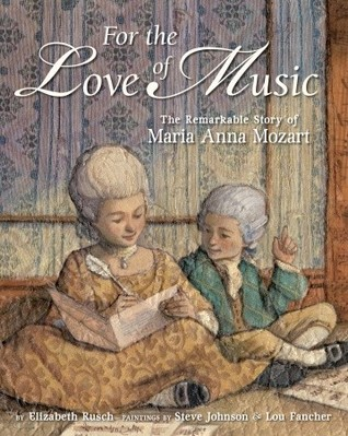 For the Love of Music : the remarkable story of Maria Anna Mozart Elizabeth Rusch