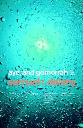 Aye, and Gomorrah: And Other Stories Samuel R. Delany