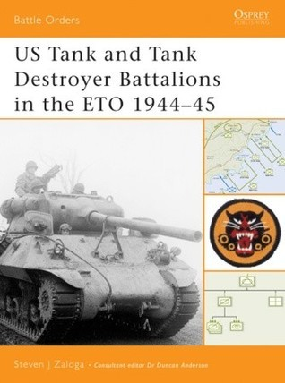 US Tank and Tank Destroyer Battalions in the ETO 1944-45  by  Steven J. Zaloga