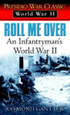 Roll Me Over: An Infantrymans World War II  by  Raymond Gantter