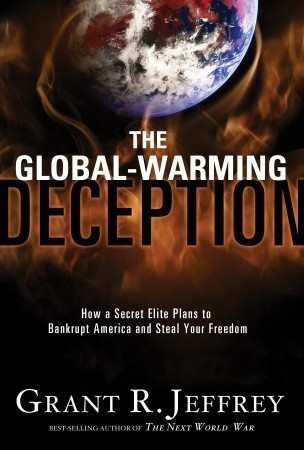 The Global-Warming Deception: How a Secret Elite Plans to Bankrupt America and Steal Your Freedom  by  Grant R. Jeffrey