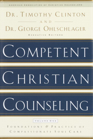 Competent Christian Counseling, Volume One: Foundations and Practice of Compassionate Soul Care  by  Timothy Clinton
