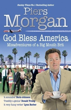 God Bless America: Diaries of an Englishman in the Land of the Free  by  Piers Morgan
