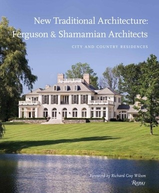 New Traditional Architecture: Ferguson & Shamamian Architects: City and Country Residences  by  Mark Ferguson