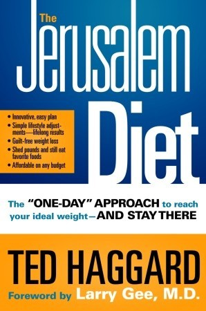 The Jerusalem Diet: The One Day Approach to Reach Your Ideal Weight--and Stay There Ted Haggard