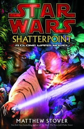 Shatterpoint (Star Wars: Clone Wars, #1) Matthew Woodring Stover
