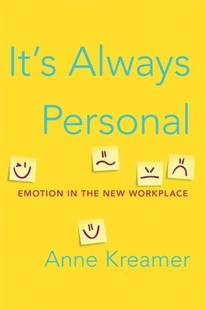 Its Always Personal: Navigating Emotion in the New Workplace Anne Kreamer