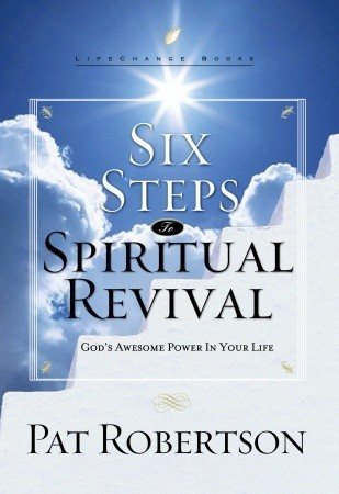 Six Steps to Spiritual Revival: Gods Awesome Power in Your Life Pat Robertson