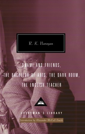 Swami and Friends, The Bachelor of Arts, The Dark Room, The English Teacher  by  R.K. Narayan