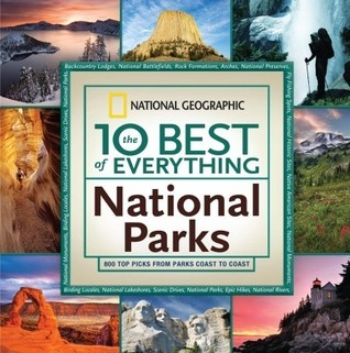 The 10 Best of Everything National Parks: 800 Top Picks From Parks Coast to Coast National Geographic Society