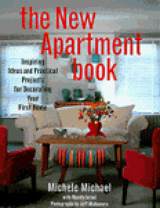 The New Apartment Book: Inspiring Ideas and Practical Projects for Decorating Your Home Michele Michael