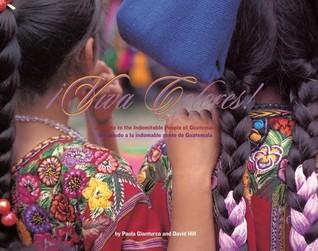 Viva Colores: A Salute to the Indomitable People of Guatamala / Un Saludo a La Indomable Gente De Guatamala  by  Paola Gianturco