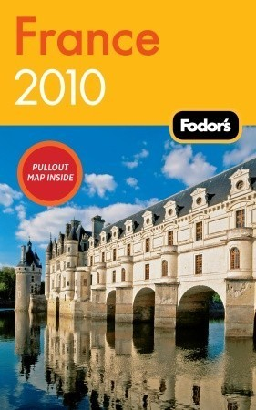 Fodors France 2010  by  Fodors Travel Publications Inc.