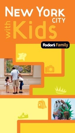 Fodors Family New York City with Kids, 1st Edition  by  Fodors Travel Publications Inc.