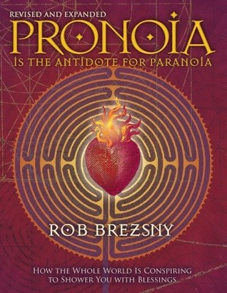 Pronoia Is the Antidote for Paranoia, Revised and Expanded: How the Whole World Is Conspiring to Shower You with Blessings  by  Rob Brezsny