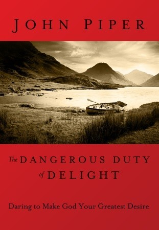 Dangerous Duty of Delight: The Glorified God and the Satisfied Soul (LifeChange Books)  by  John Piper