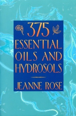 375 Essential Oils and Hydrosols Jeanne Rose