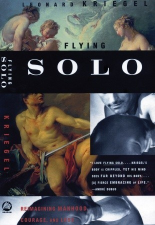 Flying Solo: Reimagining Manhood, Courage, and Loss  by  Leonard Kriegel