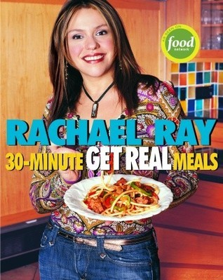 30-Minute Get Real Meals: Eat Healthy Without Going to Extremes  by  Rachael Ray