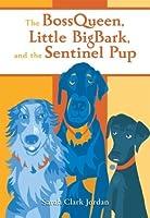 The BossQueen, Little BigBark, and the Sentinel Pup Sarah Clark Jordan