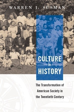 Culture as History: The Transformation of American Society in the Twentieth Century Warren I. Susman