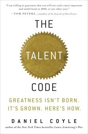 The Talent Code: Unlocking the Secret of Skill in Sports, Art, Music, Math, and Just About Anything  by  Daniel Coyle