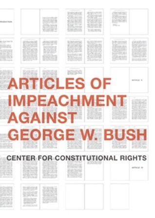 Articles of Impeachment Against George W. Bush Center for Constitutional Rights