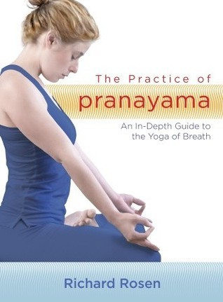 The Practice of Pranayama: An In-Depth Guide to the Yoga of Breath (includes 7 CDs)  by  Richard Rosen
