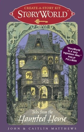 StoryWorld: Tales from the Haunted House: Create-A-Story Kit  by  John Matthews