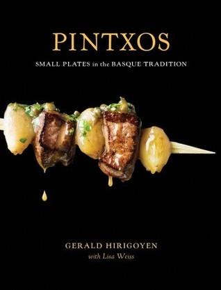 Pintxos: Small Plates in the Basque Tradition  by  Gerald Hirigoyen