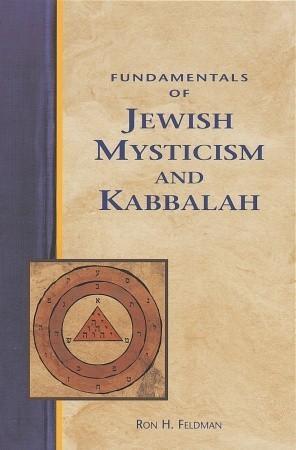 Fundamentals of Jewish Mysticism and Kabbalah Ron H. Feldman