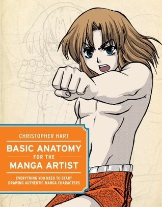 Basic Anatomy for the Manga Artist: Everything You Need to Start Drawing Authentic Manga Characters Christopher Hart