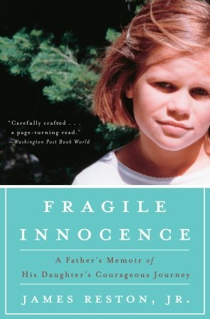 Fragile Innocence: A Fathers Memoir of His Daughters Courageous Journey  by  James Reston Jr.