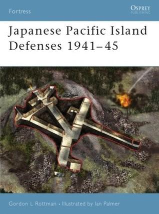 Japanese Pacific Island Defenses 1941-45  by  Gordon L. Rottman