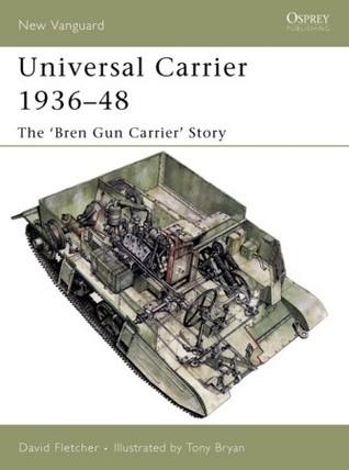 Universal Carrier 1936-48: The Bren Gun Carrier Story David Fletcher
