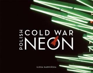 Polish Cold War Neon  by  Ilona Karwinska