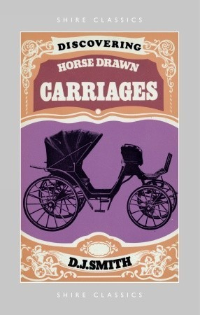 Discovering Horse-Drawn Carriages  by  Donald John Smith