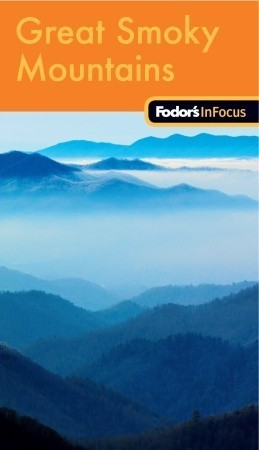 Fodors In Focus Great Smoky Mountains National Park, 1st Edition Fodors Travel Publications Inc.