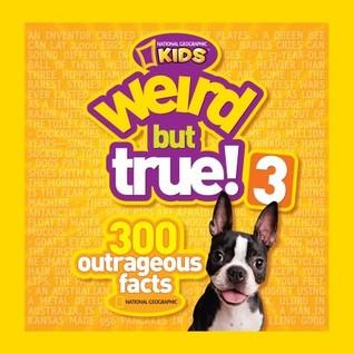 Weird but True! 3: 300 Outrageous Facts (Weird But True, #3)  by  National Geographic Kids