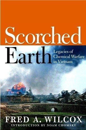 Scorched Earth: Legacies of Chemical Warfare in Vietnam Fred A. Wilcox