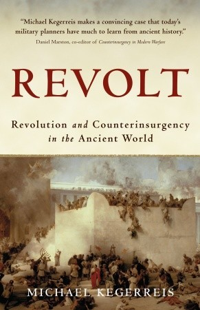 Revolt: Revolution and Counterinsurgency in the Ancient World Michael Kegerreis