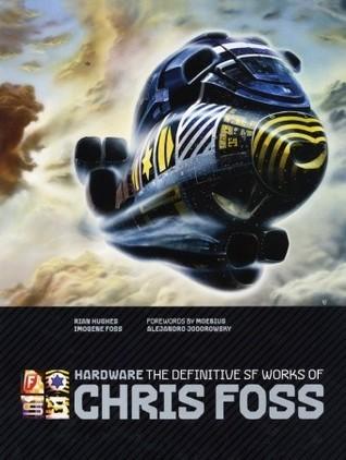 Hardware: The Definitive SF Works of Chris Foss Chris Foss