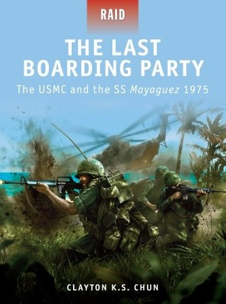 The Last Boarding Party - The USMC and the SS Mayaguez 1975  by  Clayton Chun