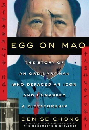 Egg on Mao: An Ordinary Man Takes Aim at Dictatorship  by  Denise Chong