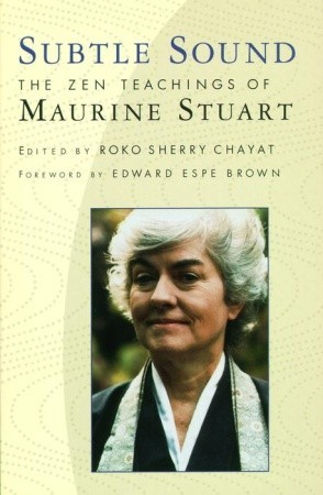 Subtle Sound: The Zen Teachings of Maurine Stuart  by  Sherry Chayat
