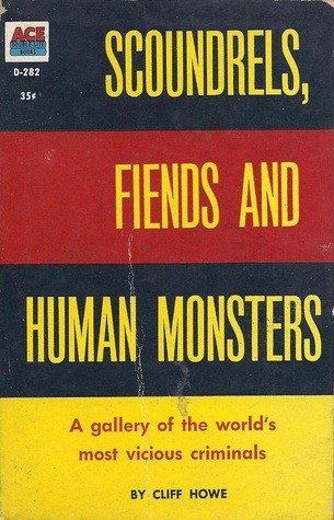 Scoundrels, Fiends and Human Monsters Cliff Howe