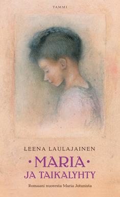 Maria ja taikalyhty : romaani nuoresta Maria Jotunista  by  Leena Laulajainen